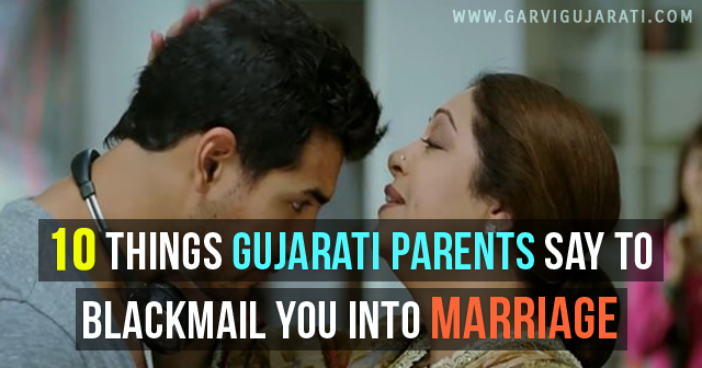 10 things Gujarati parents say to blackmail you into Marriage