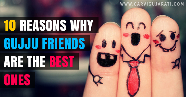 10 reasons why Gujju Friends are the Best ones