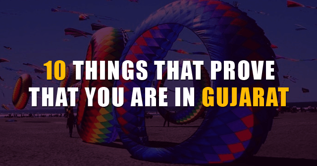 Things That Prove That You Are In Gujarat