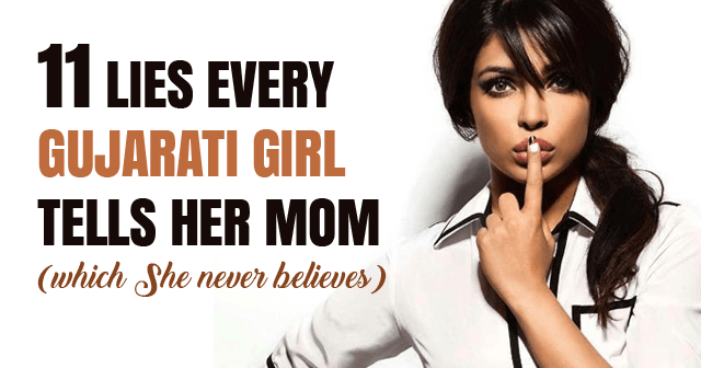 Lies Every Gujarati Girl Tells Her Mom