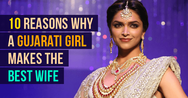 Reasons Why A Gujarati Girl Makes The Best Wife
