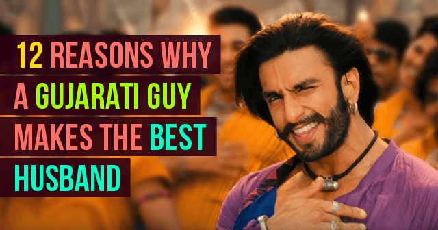 Reasons Why A Gujarati Guy Makes The Best Husband