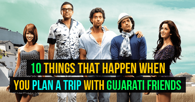 Things That Happen When You Plan A Trip With Gujarati Friends