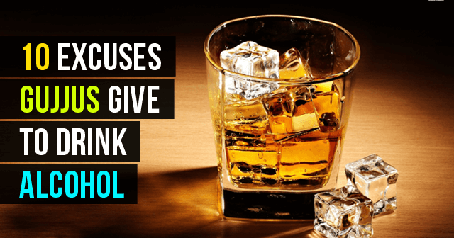 10 Excuses Gujjus Give To Drink Alcohol