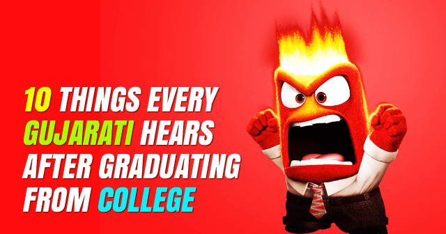 10 Things Every Gujarati Hears After Graduating From College