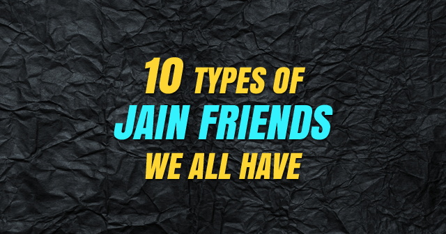 10 Types Of Jain Friends We All Have