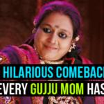 10 Hilarious Comebacks Every Gujju Mom Has