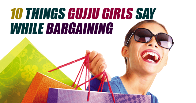 Things Gujju Girls Say While Bargaining