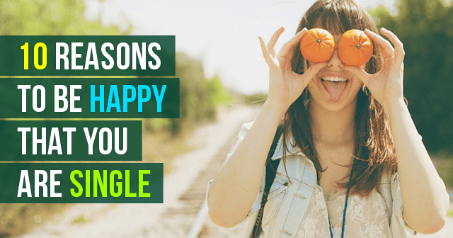 Reasons To Be Happy That You Are Single