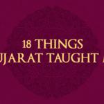 18 Things Gujarat Taught Me