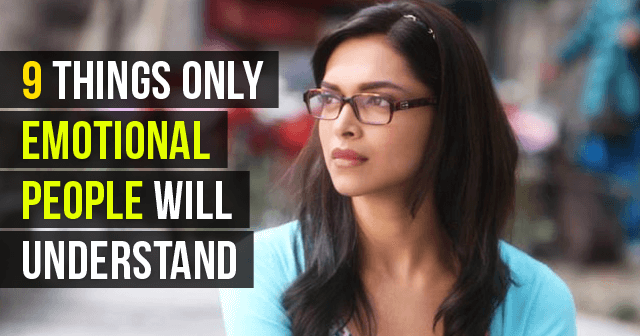 9 Things Only Emotional People Will Understand
