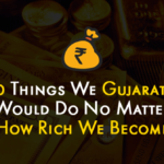 10 Things We Gujaratis Would Do No Matter How Rich We Become
