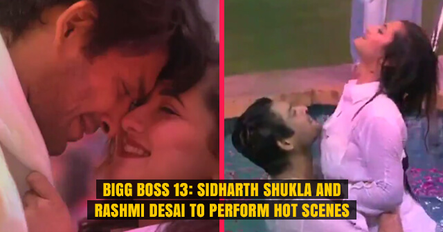 Bigg Boss 13 | Sidharth Shukla and Rashmi Desai to Get Intimate and Perform Steamy Scenes