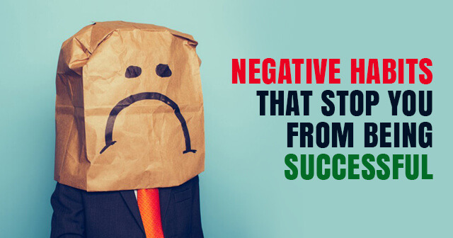 8 Negative Habits That Stop You from Being Successful | Get Rid of Them Now