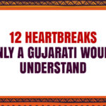 Heartbreaks Only A Gujarati Would Understand